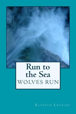 Wolves Run: Run to the Sea  by  Elspeth Lovejoy