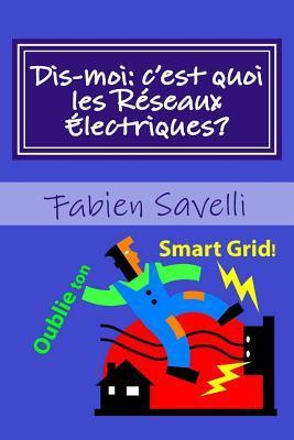 Dis-Moi, CEst Quoi Les Reseaux Electriques? Fabien Savelli