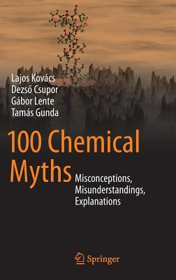 100 Chemical Myths: Misconceptions, Misunderstandings, Explanations  by  Lajos Kovács