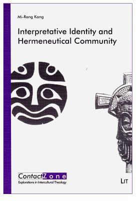 Interpretative Identity and Hermeneutical Community: A Biblical Hermeneutics for Womens Group Bible Study in the Korean Context  by  Kang