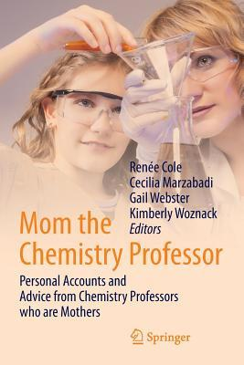 Mom the Chemistry Professor: Personal Accounts and Advice from Chemistry Professors Who Are Mothers Kimberly Woznack