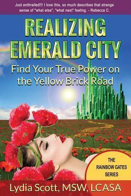 Realizing Emerald City: Find Your True Power on the Yellow Brick Road  by  Lydia D Scott