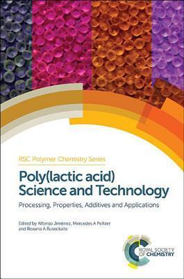 Poly(lactic Acid) Science and Technology: Processing, Properties, Additives and Applications Alfonso Jimenez