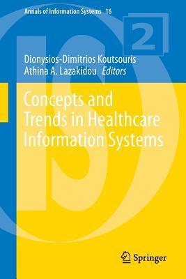 Concepts and Trends in Healthcare Information Systems  by  Dionysios-Dimitrios Koutsouris