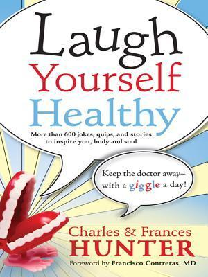 Laugh Yourself Healthy: Keep the Doctor Awaywith a Giggle a Day!  by  Charles Hunter