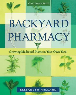 Backyard Pharmacy: Growing Medicinal Plants in Your Own Yard  by  Elizabeth Millard