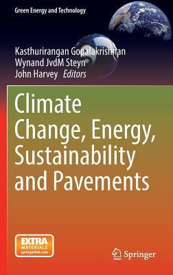 Climate Change, Energy, Sustainability and Pavements  by  Kasthurirangan Gopalakrishnan