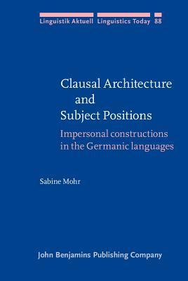 Clausal Architecture And Subject Positions: Impersonal Constructions In The Germanic Languages Sabine Mohr