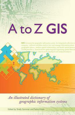 Sig de La A A La Z: Diccionario Ilustrado de Los Sistemas de Informacin Geogrfica  by  Tasha Wade