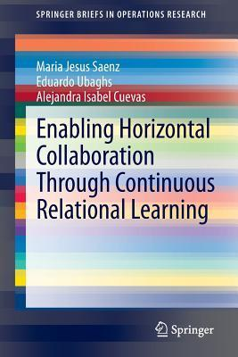 Enabling Horizontal Collaboration Through Continuous Relational Learning  by  María Jesús Sáenz