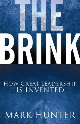 The Brink: How Great Leadership Is Invented  by  Mark  Hunter