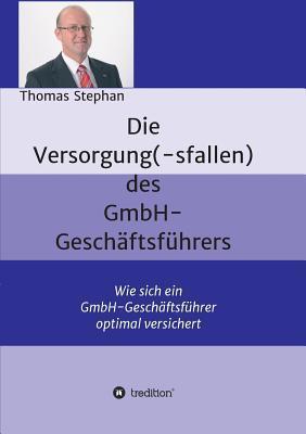 Die Versorgung(-Sfallen) Des Gmbh-Geschaftsfuhrer Thomas Stephan