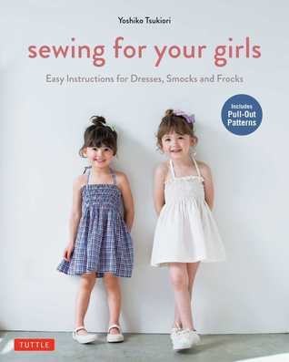 Sewing for Your Girls: Easy Instructions for Dresses, Smocks and Frocks  by  Yoshio Tsukiori