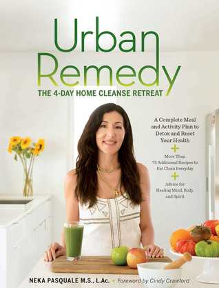 Urban Remedy: The 4-Day Home Cleanse Retreat to Detox, Treat Ailments, and Reset Your Health  by  Neka Pasquale