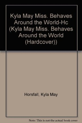 Kyla May Miss. Behaves Around the World-HC  by  Kyla May
