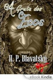 A Gruta dos Ecos Helena Petrovna Blavatsky