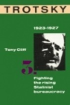 Trotsky 1923-1927: Fighting the Rising Stalinist Bureaucracy (Volume 3)  by  Tony Cliff
