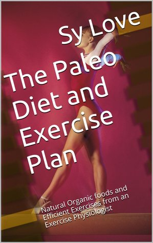 The Paleo Diet and Exercise Plan  by  Sy Z. Love