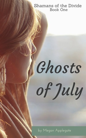 Ghosts of July (Shamans of the Divide, #1)  by  Megan Applegate