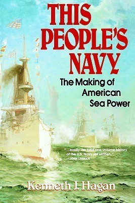 This Peoples Navy: The Making of American Sea Power  by  Kenneth J. Hagan