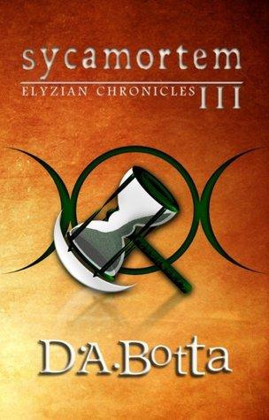 Sycamortem (Elyzian Chronicles #3) D.A. Botta