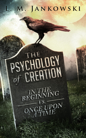 The Psychology of Creation: In the Beginning vs. Once Upon a Time Kearny Belford Stuart