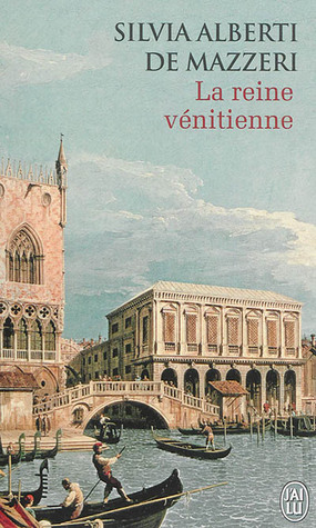 La Reine Vénitienne  by  Silvia Alberti de Mazzeri