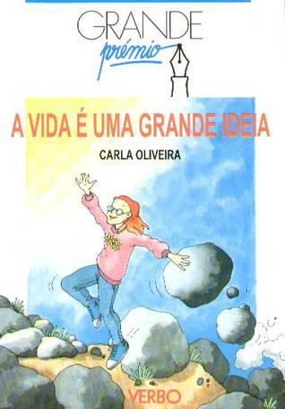 A Vida é Uma Grande Ideia Carla Oliveira