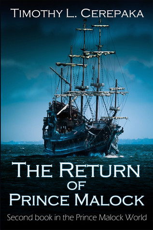 The Return of Prince Malock (Prince Malock World, #2)  by  Timothy L. Cerepaka