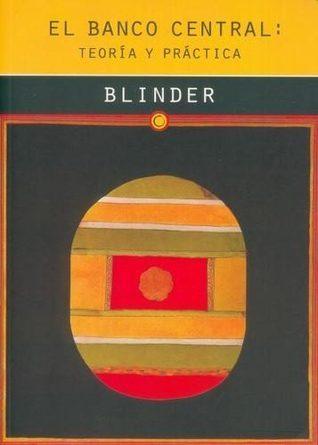 El Banco Central: Teoría y Práctica Alan S. Blinder