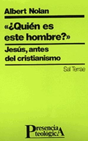¿Quién es este hombre? Jesús, antes del cristianismo  by  Albert Nolan
