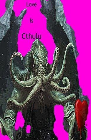 Love is Cthulu  by  Amanda Lash