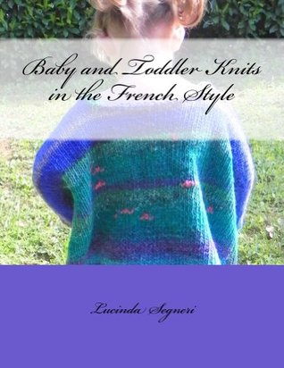 Baby and Toddler Knits in the French Style Lucinda Segneri