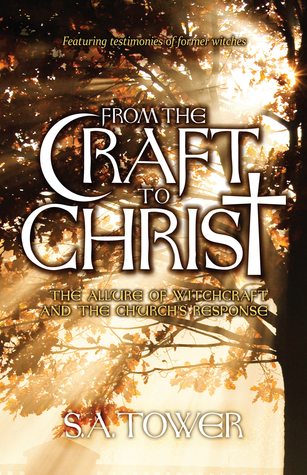 From The Craft To Christ: The Allure of Witchcraft and the Churchs Response  by  S. A. Tower