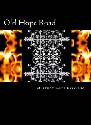 Old Hope Road  by  Matthew J. Carvalho