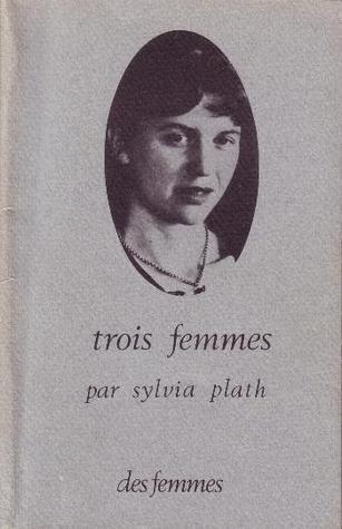 Trois femmes  by  Sylvia Plath