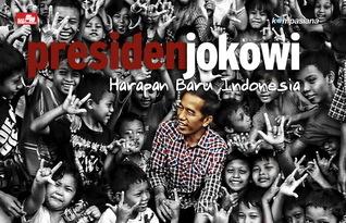 Presiden Jokowi: Harapan Baru Indonesia  by  Kompasiana