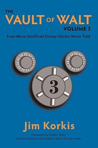 The Vault of Walt: Volume 3: Even More Unofficial Disney Stories Never Told Jim Korkis
