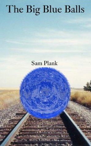 The Big Blue Balls  by  Sam Plank