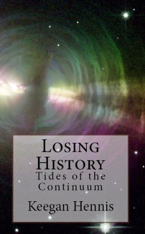 Losing History (15) (Tides of the Continuum) Keegan Hennis