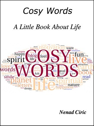 Cosy Words: A Little Book About Life  by  Nenad Ciric