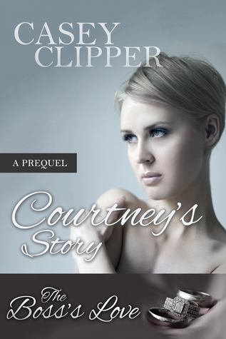 Courtneys Story Prequel to The Bosss Love Casey Clipper