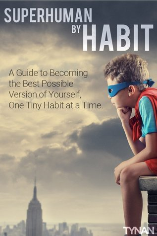 Superhuman  by  Habit: A Guide to Becoming the Best Possible Version of Yourself, One Tiny Habit at a Time by Tynan