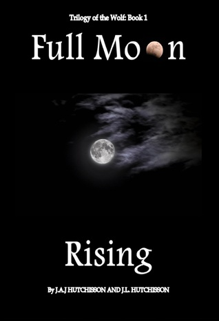 Full Moon Rising  by  J.A.J. Hutchisson