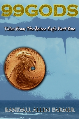 99 Gods: Tales From The Anime Cafe Part One Randall Farmer