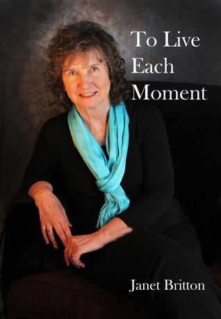 To Live Each Moment  by  Janet Britton