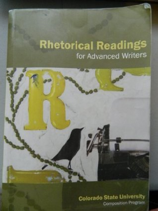 RHETORICAL READINGS for Advanced Writers  by  CSU Composition Program