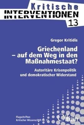 Griechenland - auf dem Weg in den Maßnahmestaat? Autoritäre Krisenpolitik und demokratischer Widerstand Gregor Kritidis