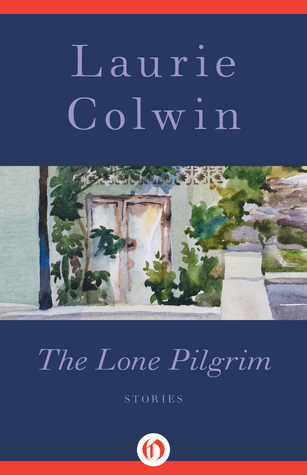 The Lone Pilgrim: Stories Laurie Colwin