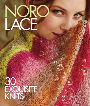 Noro Lace: 30 Exquisite Knits Sixth & Spring Books